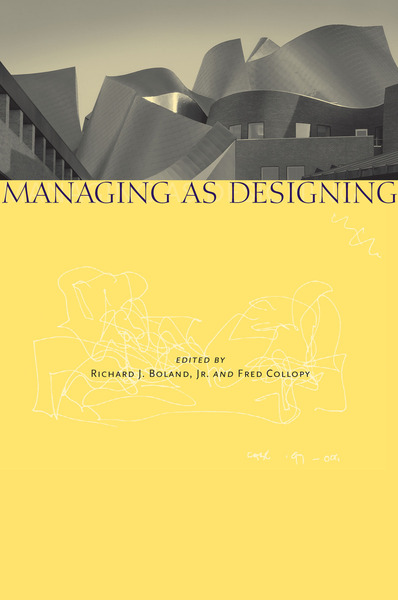 Cover of Managing as Designing by Edited by Richard J. Boland, Jr. and Fred Collopy