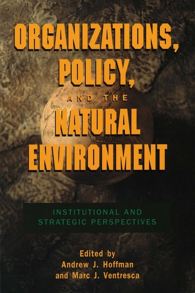 Cover of Organizations, Policy, and the Natural Environment by Edited by Andrew J. Hoffman and Marc J. Ventresca