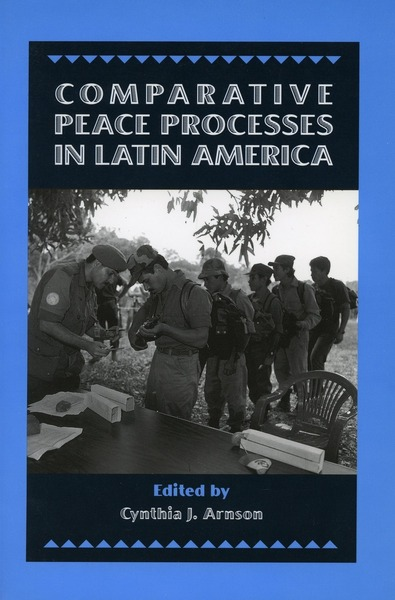 Cover of Comparative Peace Processes in Latin America by Edited by Cynthia J. Arnson