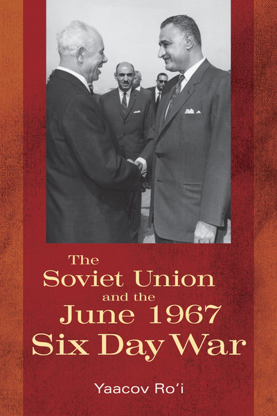 Cover of The Soviet Union and the June 1967 Six Day War by Edited by Yaacov Ro'i and Boris Morozov