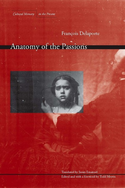 Cover of Anatomy of the Passions by François Delaporte, Translated by Susan Emanuel, Edited and with a foreword by Todd Meyers