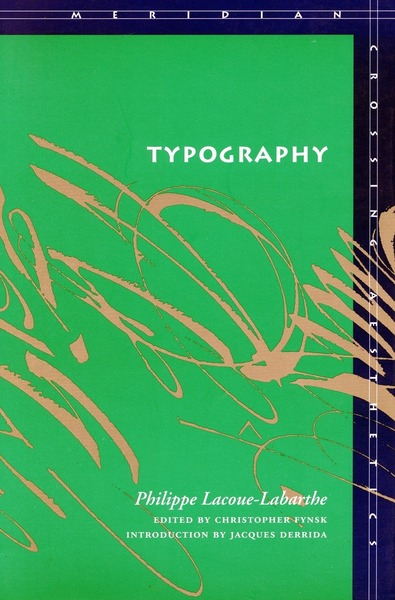 Cover of Typography by Philippe Lacoue-Labarthe Edited by Christopher Fynsk Introduction by Jacques Derrida