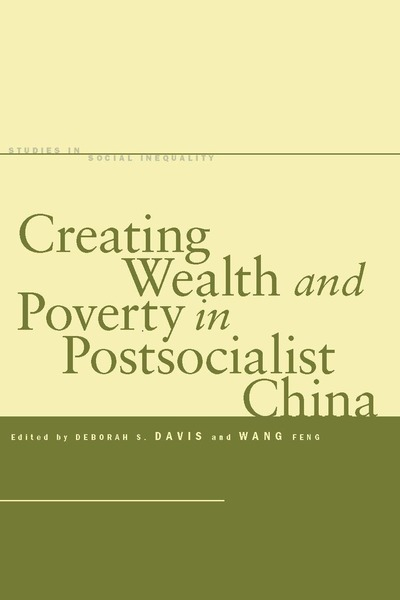 Cover of Creating Wealth and Poverty in Postsocialist China by Edited by Deborah S. Davis and Wang Feng