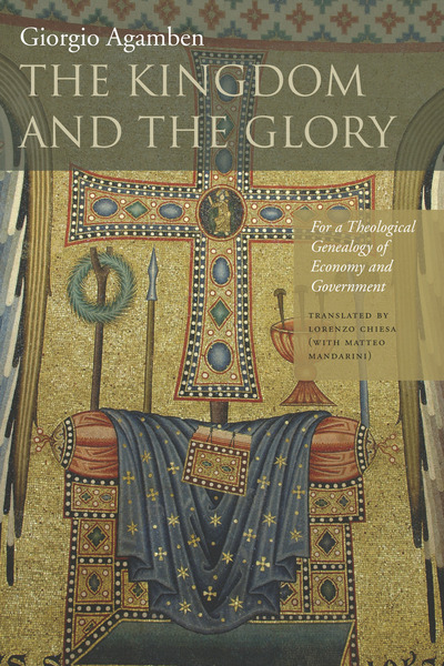Cover of The Kingdom and the Glory by Giorgio Agamben Translated by Lorenzo Chiesa (with Matteo Mandarini)