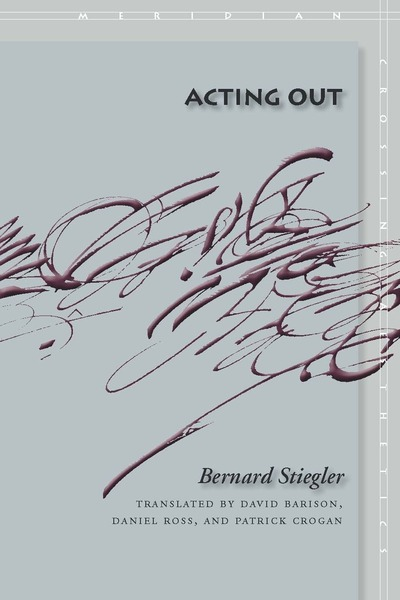 Cover of Acting Out by Bernard Stiegler Translated by David Barison