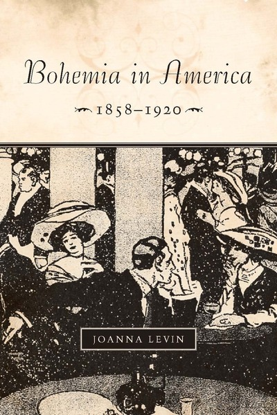 Cover of Bohemia in America, 1858–1920 by Joanna Levin