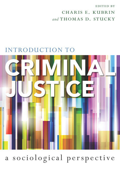 Cover of Introduction to Criminal Justice by Edited by Charis E. Kubrin and Thomas D. Stucky