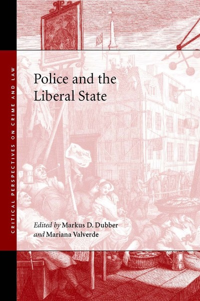 Cover of Police and the Liberal State by Edited by Markus D. Dubber and Mariana Valverde