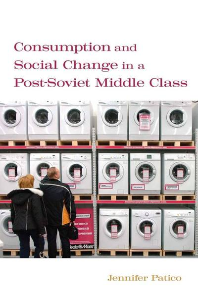 Cover of Consumption and Social Change in a Post-Soviet Middle Class by Jennifer Patico