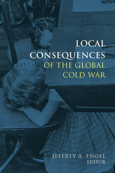 Cover of Local Consequences of the Global Cold War by Edited by Jeffrey Engel