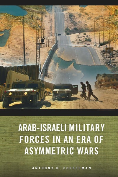 Cover of Arab-Israeli Military Forces in an Era of Asymmetric Wars by Anthony H. Cordesman
