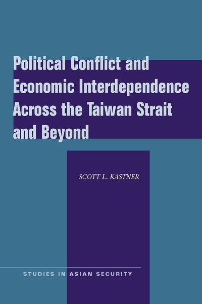 Cover of Political Conflict and Economic Interdependence Across the Taiwan Strait and Beyond by Scott L. Kastner