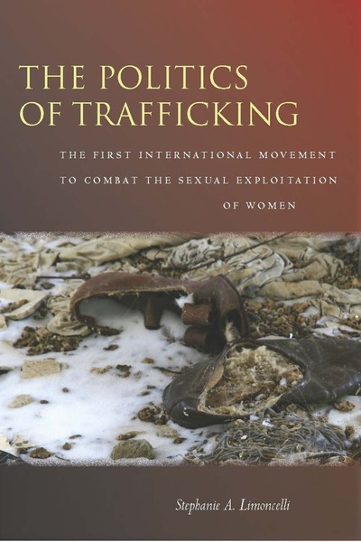 Cover of The Politics of Trafficking by Stephanie A. Limoncelli