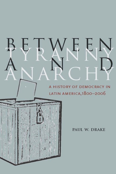 Cover of Between Tyranny and Anarchy by Paul W. Drake