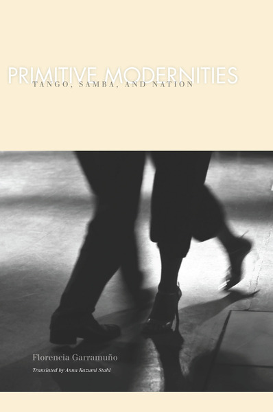 Cover of Primitive Modernities  by Florencia Garramuño Translated by Anna Kazumi Stahl