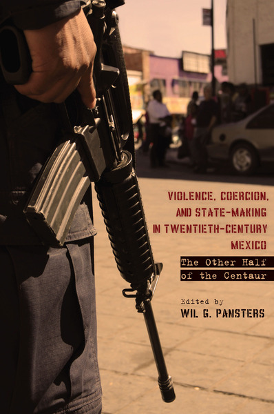 Cover of Violence, Coercion, and State-Making in Twentieth-Century Mexico by Edited by Wil G. Pansters