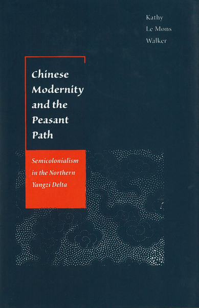 Cover of Chinese Modernity and the Peasant Path by Kathy Le Mons Walker
