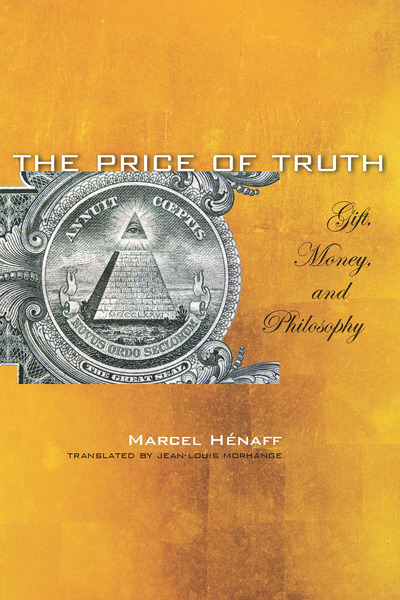 Cover of The Price of Truth by Marcel Hénaff Translated by Jean-Louis Morhange with the collaboration of Anne-Marie Feenberg-Dibon