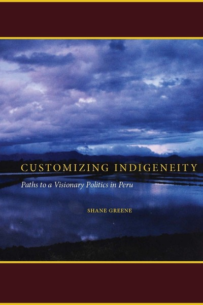 Cover of Customizing Indigeneity by Shane Greene