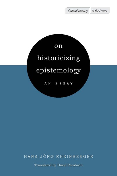 Cover of On Historicizing Epistemology by Hans-Jörg Rheinberger, translated by David Fernbach