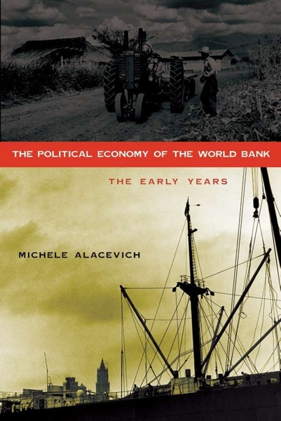 Cover of The Political Economy of the World Bank by Michele Alacevich
