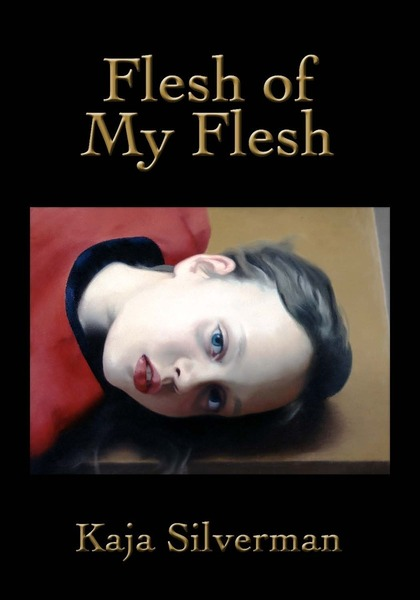 Cover of Flesh of My Flesh by Kaja Silverman