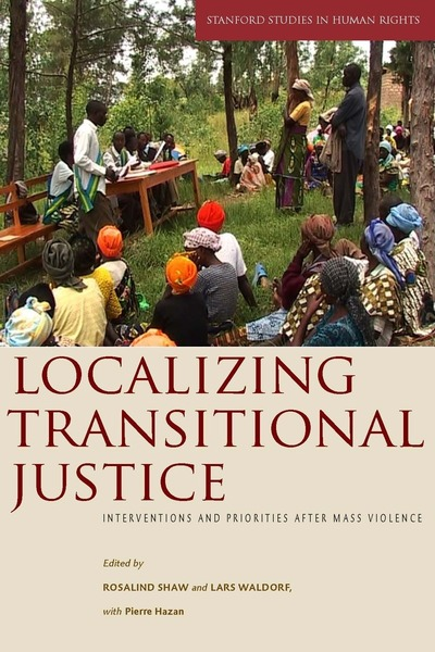 Cover of Localizing Transitional Justice by Edited by Rosalind Shaw and Lars Waldorf, with Pierre Hazan