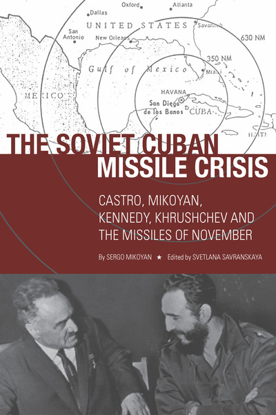 Cover of The Soviet Cuban Missile Crisis by Sergo Mikoyan Edited by Svetlana Savranskaya