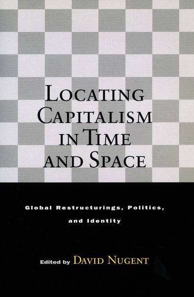 Cover of Locating Capitalism in Time and Space by Edited by David Nugent