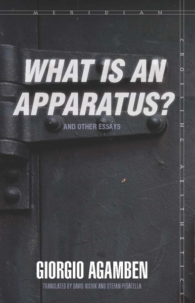 "Cover of ""What Is an Apparatus?"" and Other Essays by Giorgio Agamben Translated by David Kishik and Stefan Pedatella"