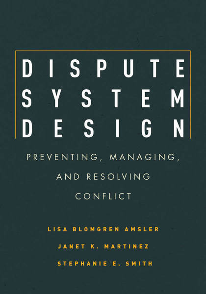 Cover of Dispute System Design by Lisa Blomgren Amsler, Janet K. Martinez, and Stephanie E. Smith