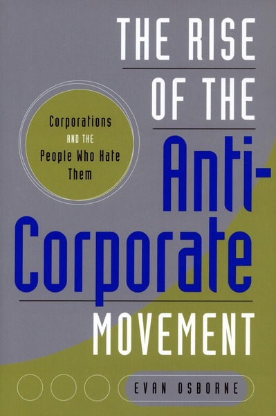 Cover of The Rise of the Anti-Corporate Movement by Evan Osborne