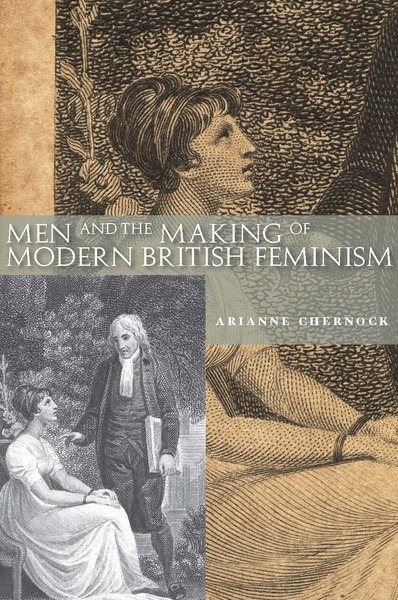 Cover of Men and the Making of Modern British Feminism by Arianne Chernock