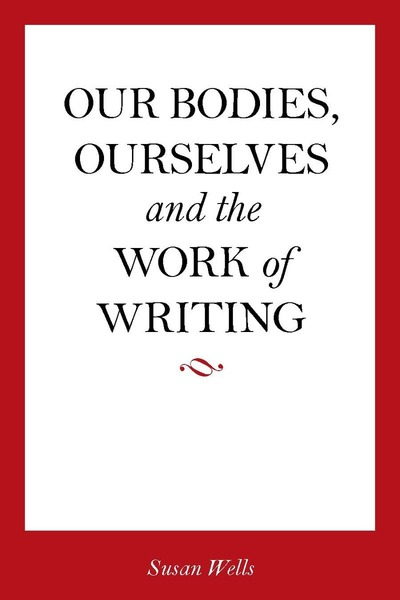 Cover of <I>Our Bodies, Ourselves</I> and the Work of Writing by Susan Wells