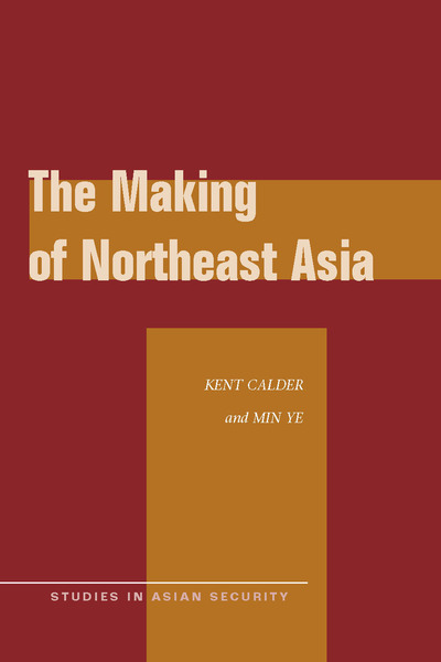 Cover of The Making of Northeast Asia by Kent Calder and Min Ye