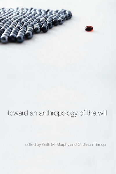 Cover of Toward an Anthropology of the Will by Edited by Keith M. Murphy and C. Jason Throop