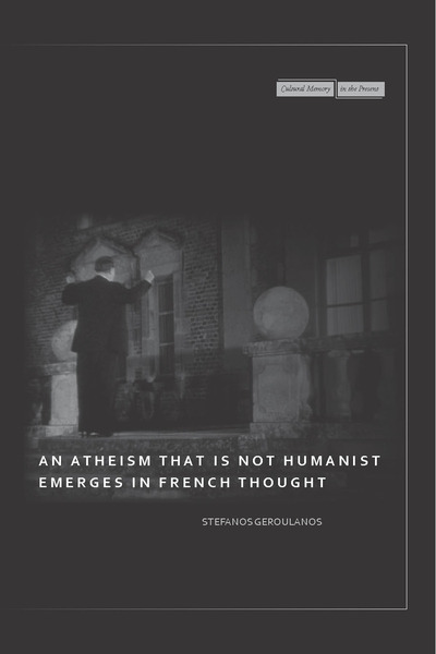 Cover of An Atheism that Is Not Humanist Emerges in French Thought by Stefanos Geroulanos