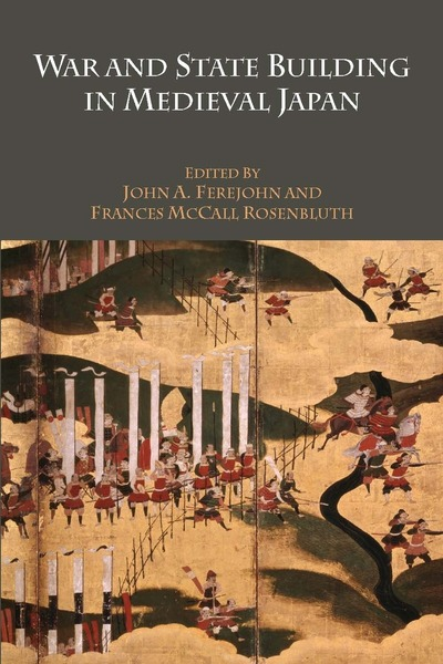 Cover of War and State Building in Medieval Japan by Edited by John A. Ferejohn and Frances McCall Rosenbluth