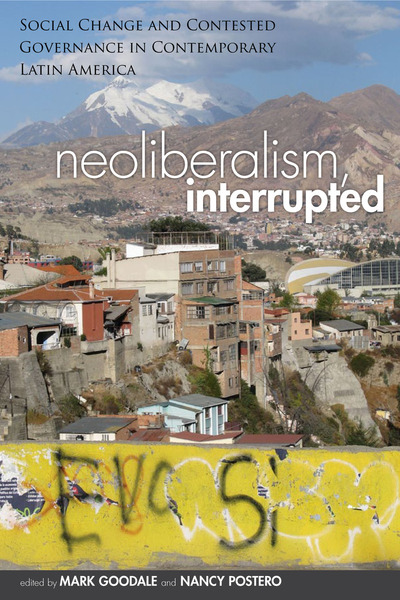 Cover of Neoliberalism, Interrupted by Edited by Mark Goodale and Nancy Postero
