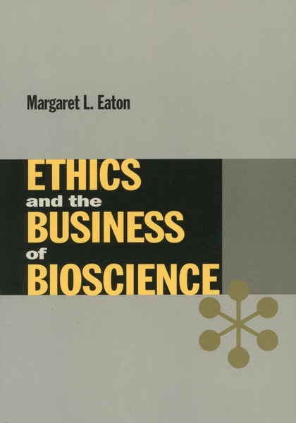 Cover of Ethics and the Business of Bioscience by Margaret L. Eaton