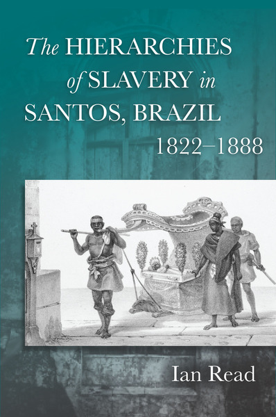 Cover of The Hierarchies of Slavery in Santos, Brazil, 1822–1888 by Ian Read