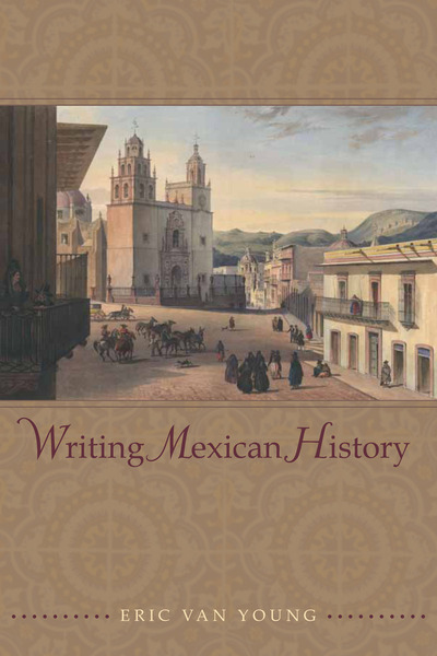 Cover of Writing Mexican History by Eric Van Young