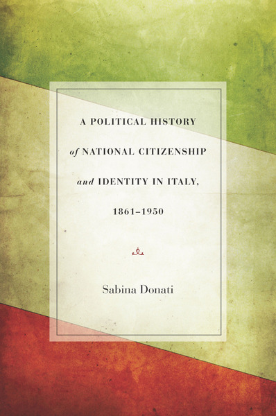 Cover of A Political History of National Citizenship and Identity in Italy, 1861–1950 by Sabina Donati