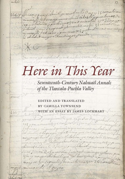 Cover of Here in This Year by Edited and translated by Camilla Townsend with an essay by James Lockhart