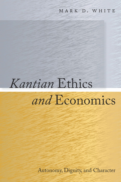 kantian ethics and economics autonomy dignity and character  cover of kantian ethics and economics by mark d white