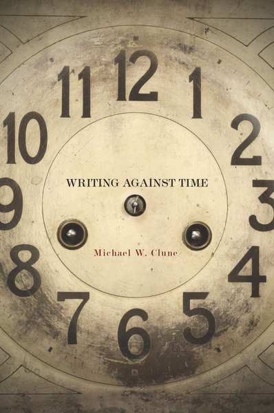 Cover of Writing Against Time by Michael W. Clune
