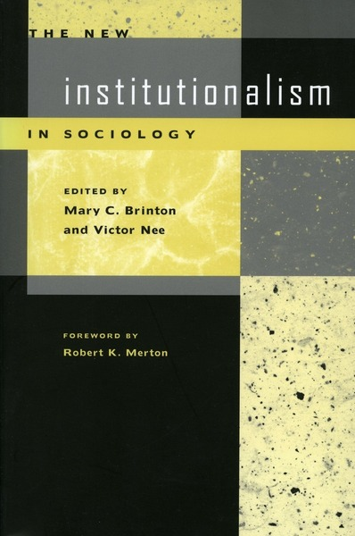 Cover of The New Institutionalism in Sociology by Edited by Mary C. Brinton and Victor Nee Foreword by Robert K. Merton
