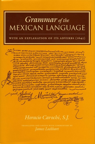 Cover of Grammar of the Mexican Language by Horacio Carochi, S.J. Translated and Edited with Commentary by James Lockhart