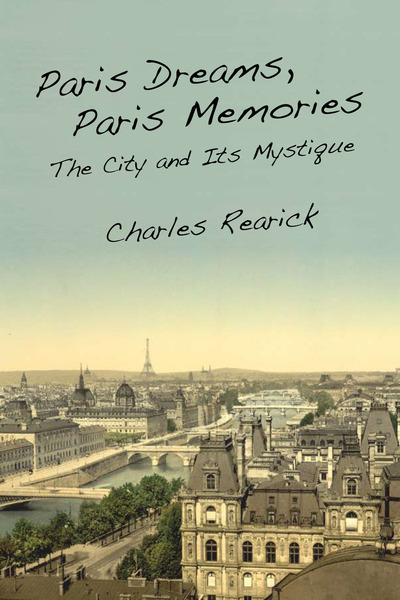 Paris dreams, Paris memories : the city and its mystique, Charles Rearick