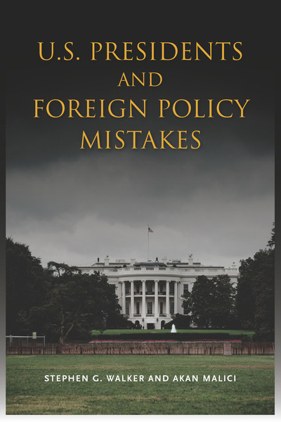 Cover of U.S. Presidents and Foreign Policy Mistakes by Stephen G. Walker and Akan Malici
